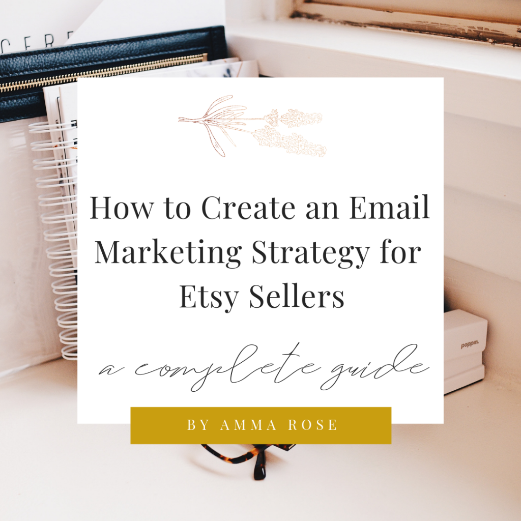 By Amma Rose Blog Posts-Email Marketing for Etsy Sellers