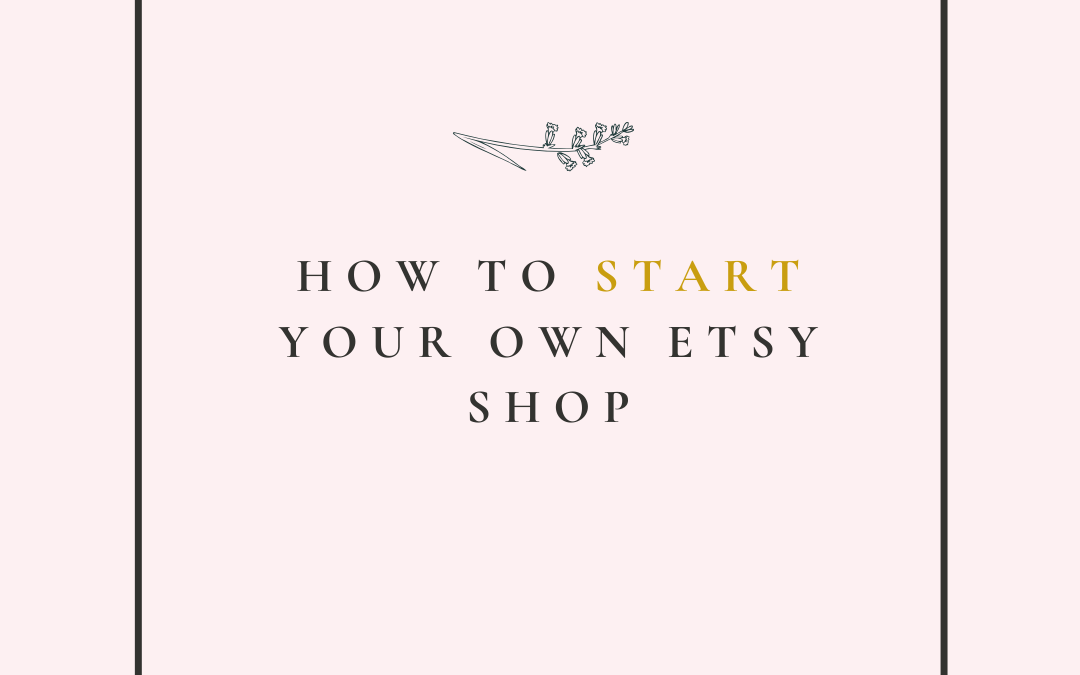 Comprehensive Tutorial on How to Start an Etsy Shop
